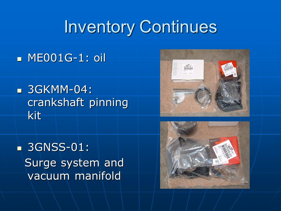 Inventory Continues ME001G-1: oil ME001G-1: oil 3GKMM-04: crankshaft pinning kit 3GKMM-04: crankshaft pinning kit 3GNSS-01: 3GNSS-01: Surge system and