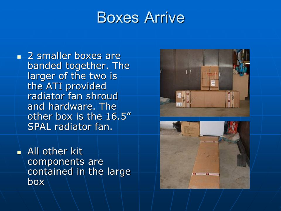 Boxes Arrive 2 smaller boxes are banded together. The larger of the two is the ATI provided radiator fan shroud and hardware. The other box is the 16.