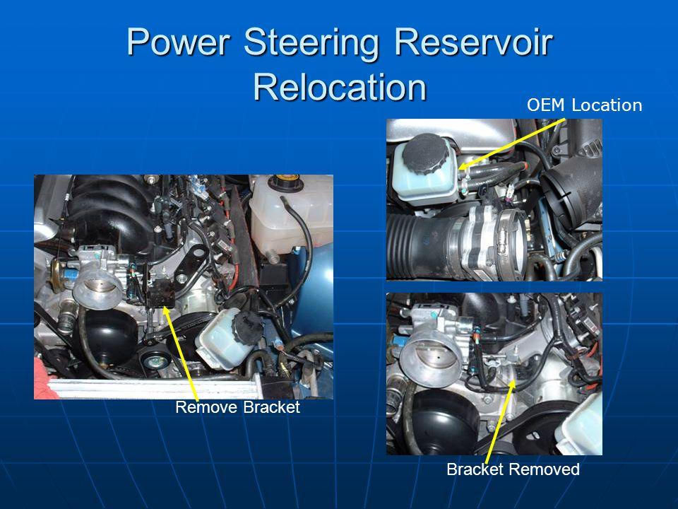 Power Steering Reservoir Relocation Remove Bracket Bracket Removed OEM Location