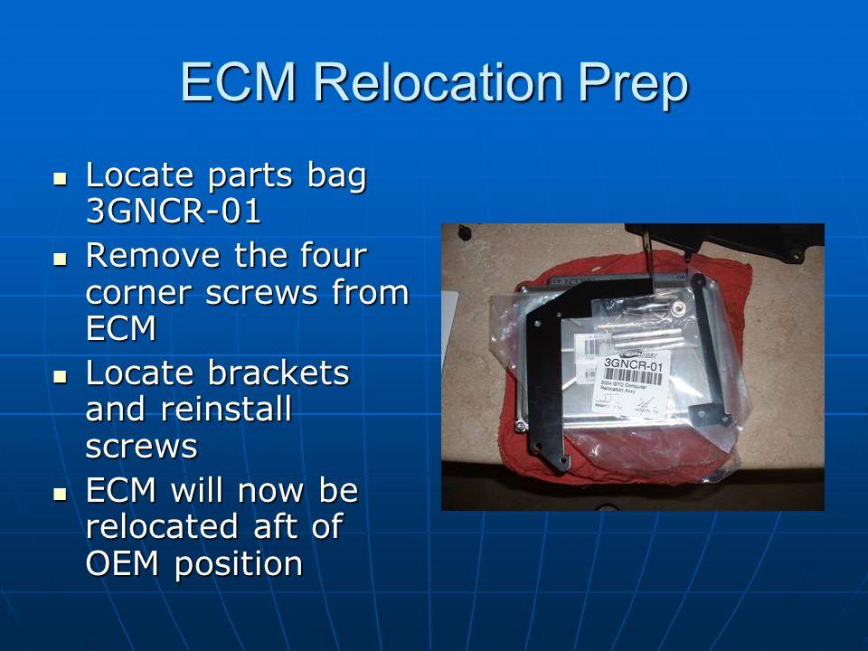 ECM Relocation Prep Locate parts bag 3GNCR-01 Locate parts bag 3GNCR-01 Remove the four corner screws from ECM Remove the four corner screws from ECM
