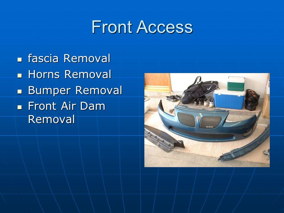 Front Access fascia Removal fascia Removal Horns Removal Horns Removal Bumper Removal Bumper Removal Front Air Dam Removal Front Air Dam Removal