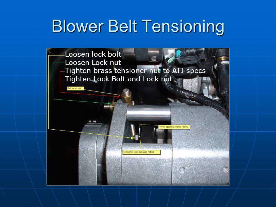 Blower Belt Tensioning Loosen lock bolt Loosen Lock nut Tighten brass tensioner nut to ATI specs Tighten Lock Bolt and Lock nut