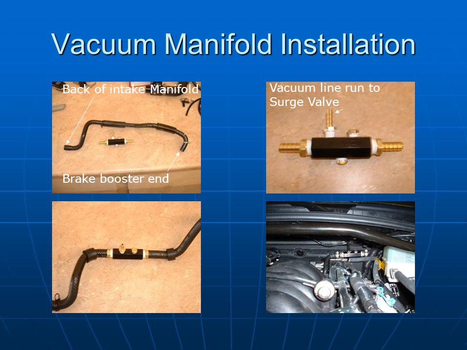 Vacuum Manifold Installation Brake booster end Back of intake Manifold Vacuum line run to Surge Valve