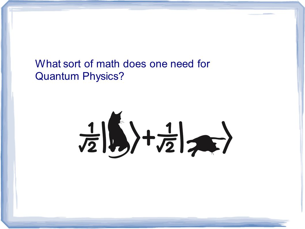 What sort of math does one need for Quantum Physics