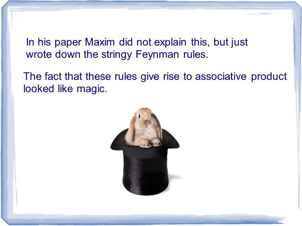 In his paper Maxim did not explain this, but just wrote down the stringy Feynman rules. The fact that these rules give rise to associative product loo