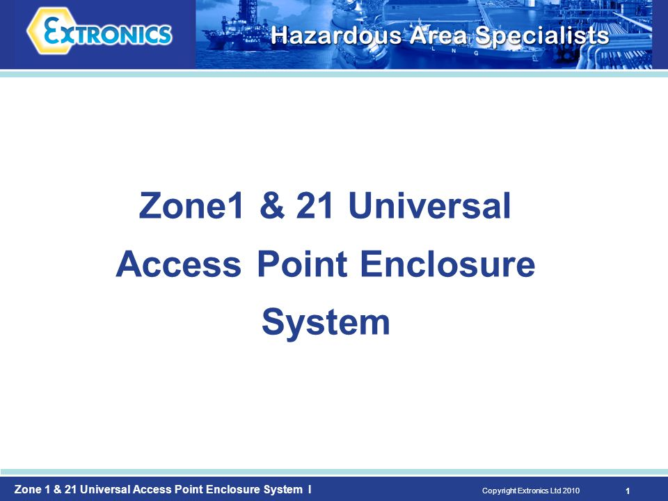 Zone 1 & 21 Universal Access Point Enclosure System I Copyright Extronics Ltd 2010 12  Increased safety Ex e antennas for connection to the Access Point in the enclosure  2.4GHz 5 dBi and 5 GHz 8 dBi band A, B and C versions  Locally mounted to enclosure using optional iANTMB02 bracket Antennas – Locally Mounted Antennas
