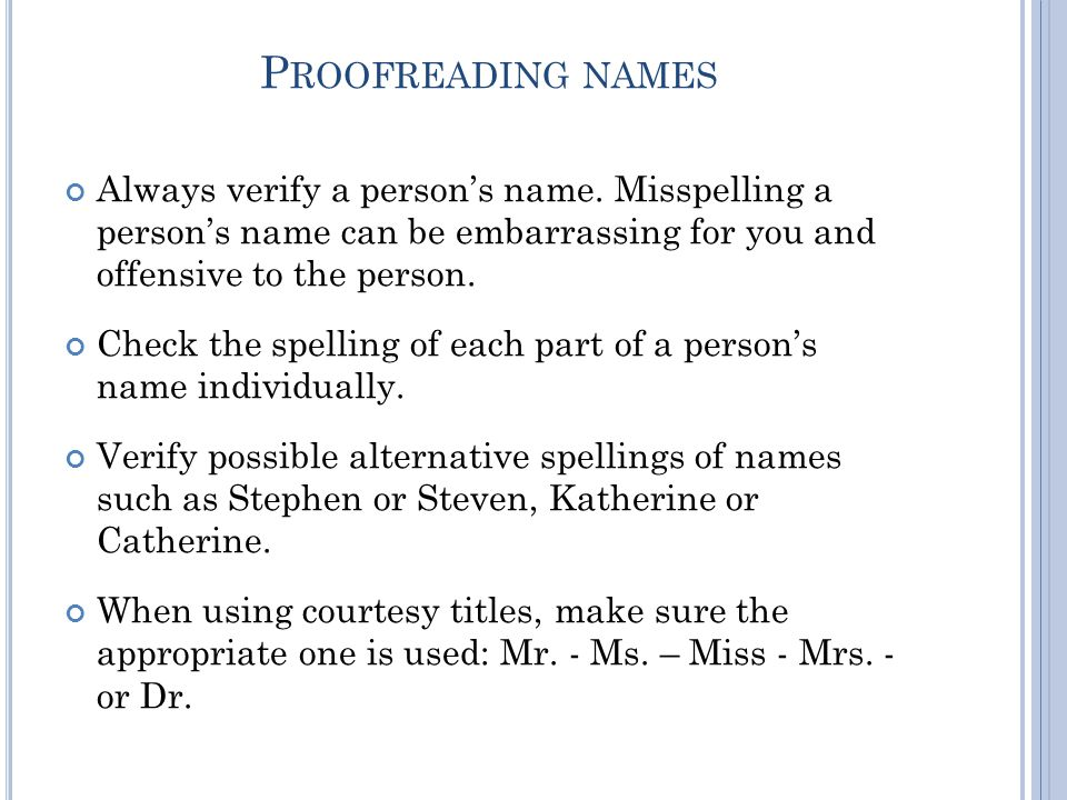 P ROOFREADING NAMES Always verify a person's name.