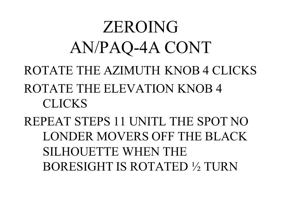 ZEROING AN/PAQ-4A CONT EXAMPLE IF THE SPOT MOVES 8 SQUARES TO THE RIGHT AND 8 SQUARES DOWN WHEN THE BORESIGHT WAS ROTATED THE FOLLOWING ADJUSTMENT SHOULD BE MADE