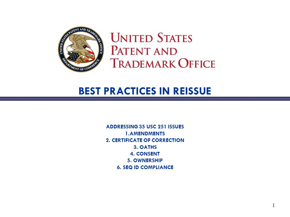 1 BEST PRACTICES IN REISSUE ADDRESSING 35 USC 251 ISSUES 1.AMENDMENTS 2.