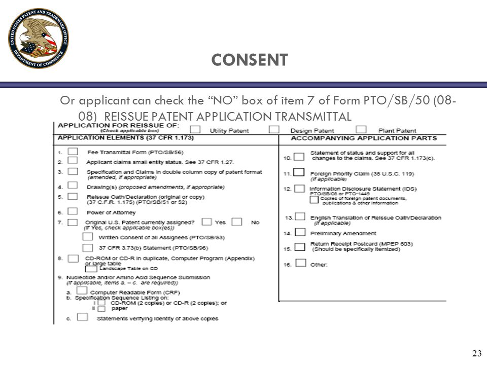 """23 CONSENT Or applicant can check the """"NO"""" box of item 7 of Form PTO/SB/50 (08- 08) REISSUE PATENT APPLICATION TRANSMITTAL"""