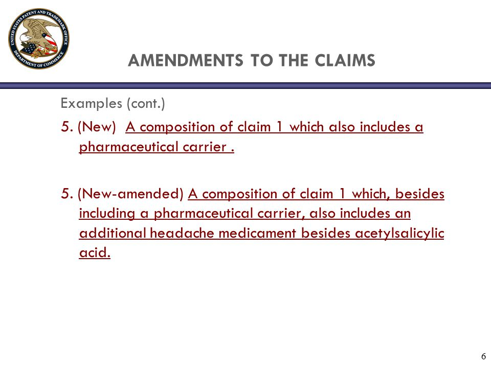 6 AMENDMENTS TO THE CLAIMS Examples (cont.) 5.
