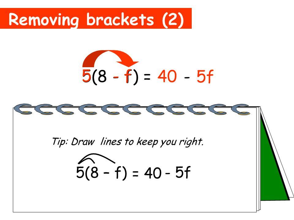 Removing brackets (2) 5(8 - f) = 40 5 8