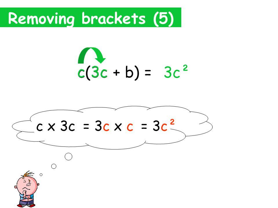 Removing brackets (4) 3(7a – 2b) = 21a - 6b 3 2b -