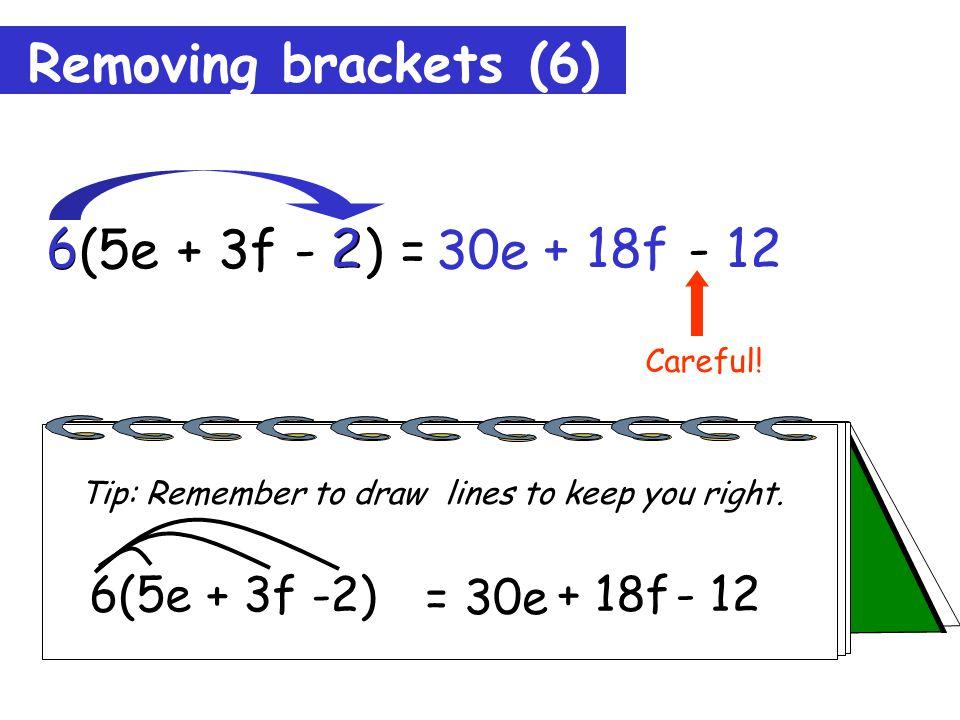 Removing brackets (6) 6(5e + 3f - 2) = 30e 6 3f + 18f