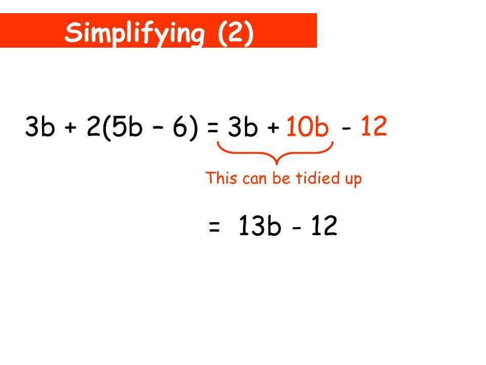 Simplifying (2) 3b + 2(5b – 6) = 10b 2 6 3b + - 12 Careful!