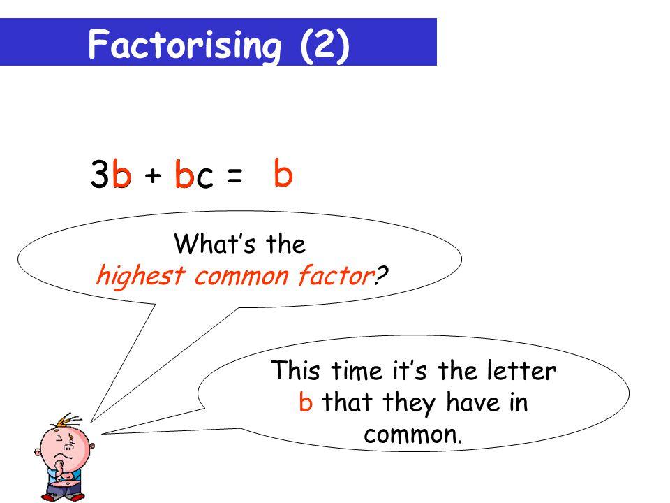 Factorising (1) 4a – 6b = 2 2a ( ) 3b -