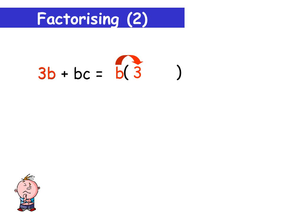 Factorising (2) 3b + bc = b . What's the highest common factor.