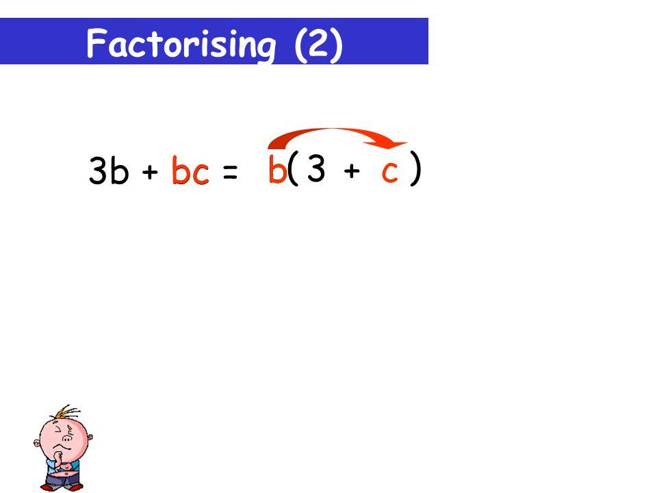 Factorising (2) 3b + bc = 3b b 3 b ( )