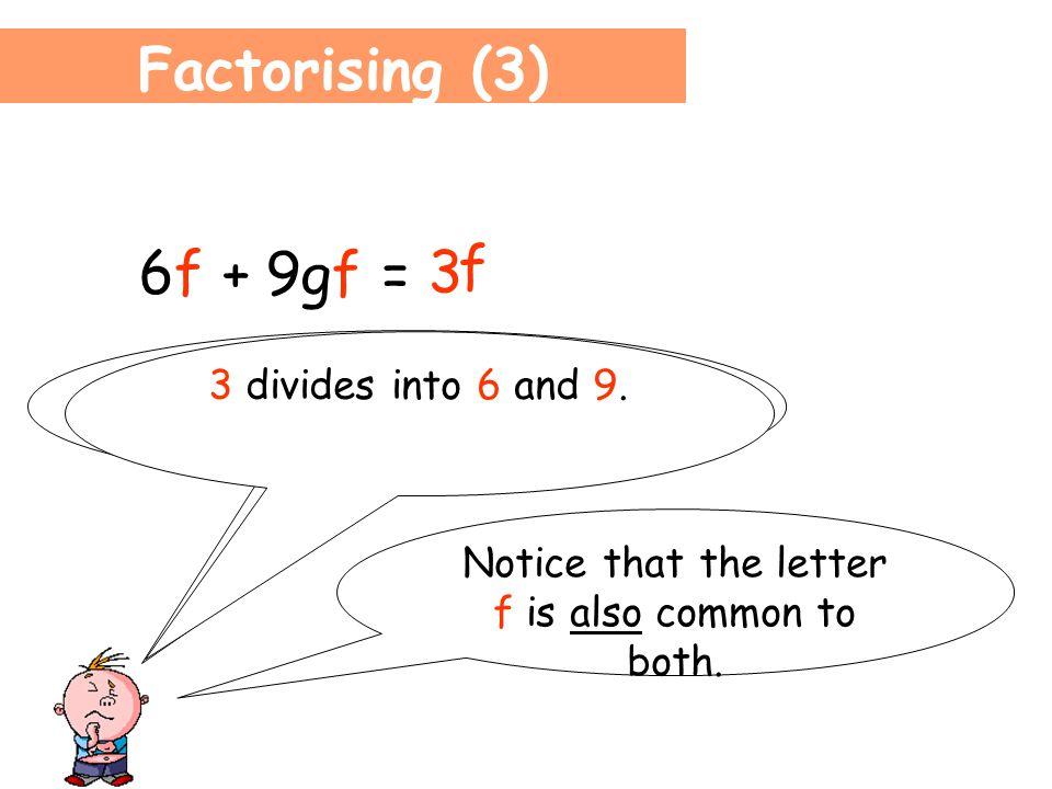 Factorising (2) 3b + bc = b 3 c + ( )
