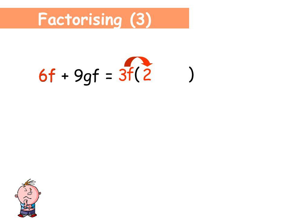 Factorising (3) 6f + 9gf = . What's the highest common factor.