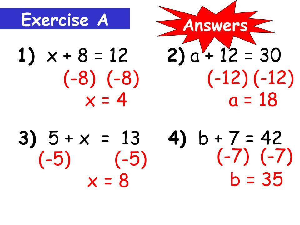(-5) (-5) x = 15 Example 1: x + 5 = 20