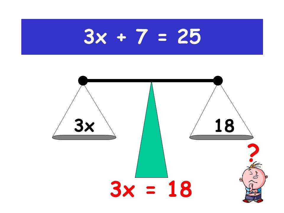 3x 25 3x + 7 = 25 (-7)