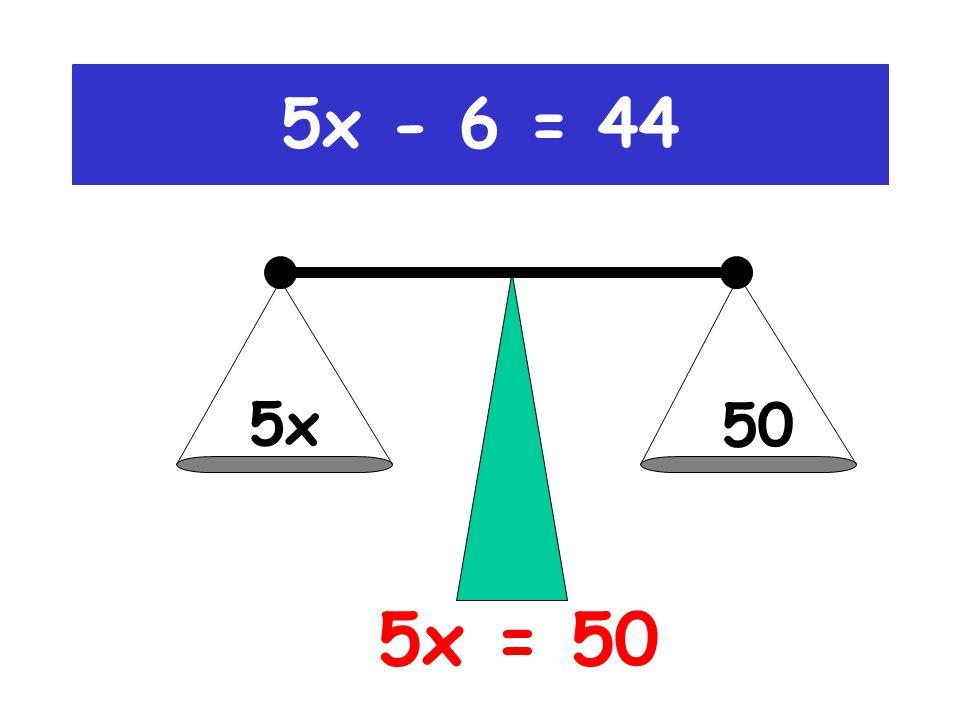 5x 44 5x - 6 = 44 (+6)