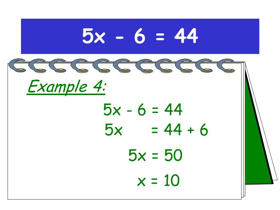 5x = 44 + 6 5x = 50 x = 10 Change side, change sign