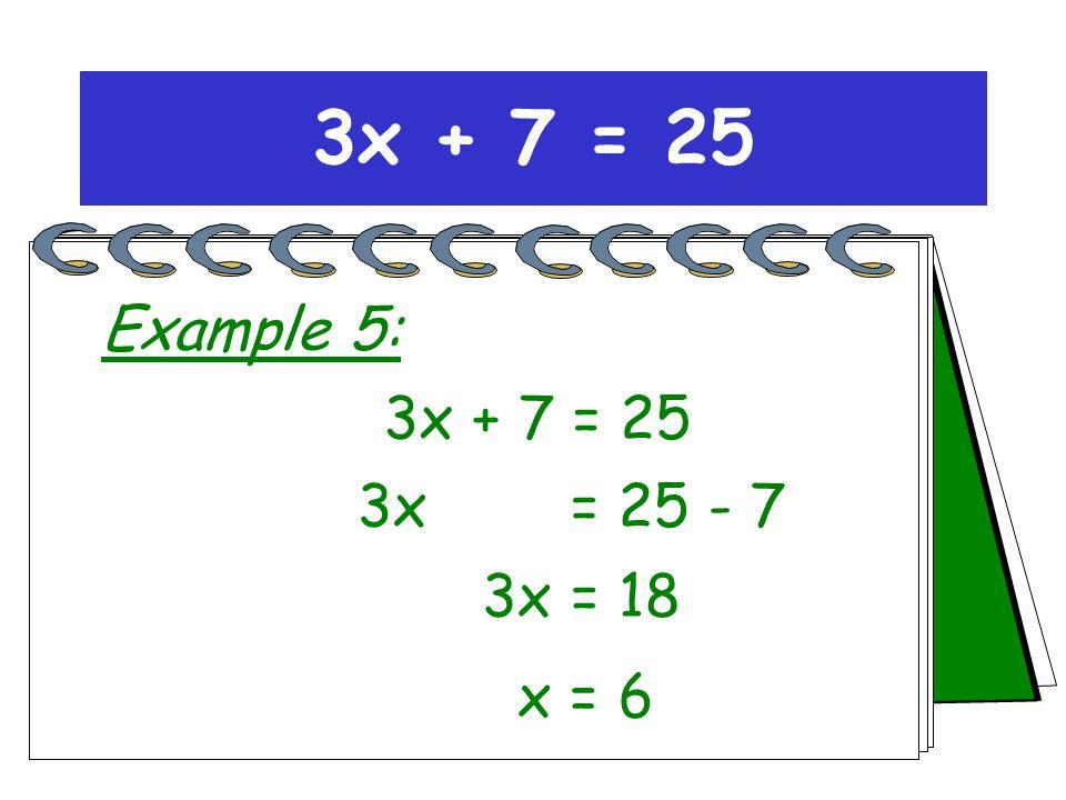 3x = 25 - 7 3x = 18 x = 6 Change side, change sign