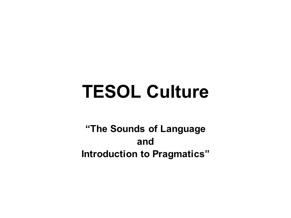 "TESOL Culture ""The Sounds of Language and Introduction to Pragmatics"""