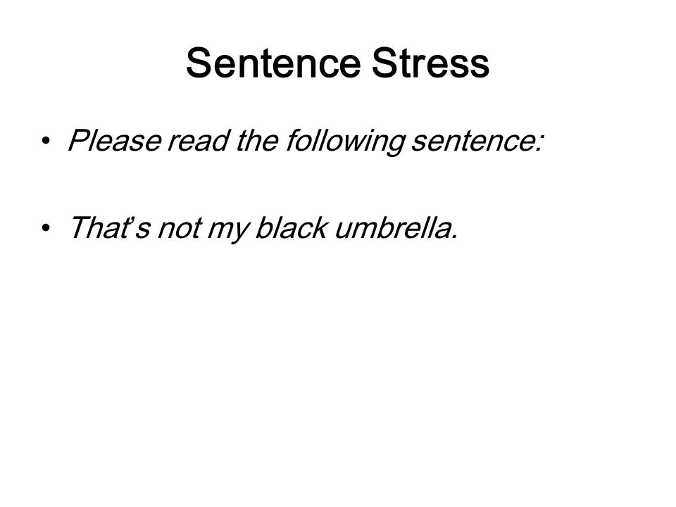 Sentence Stress Please read the following sentence: That's not my black umbrella.
