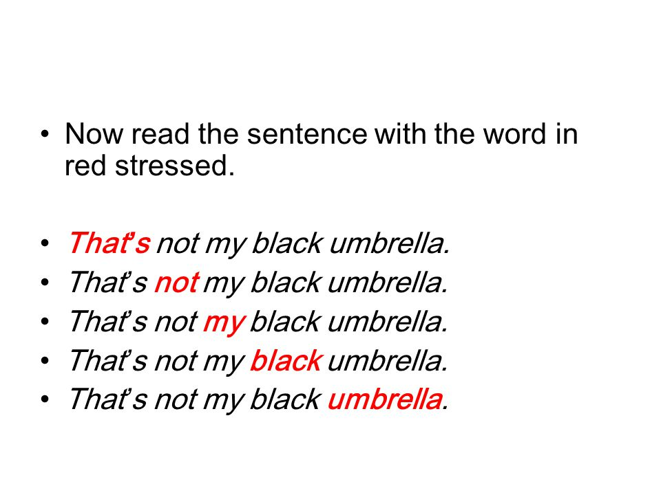 Now read the sentence with the word in red stressed. That's not my black umbrella.