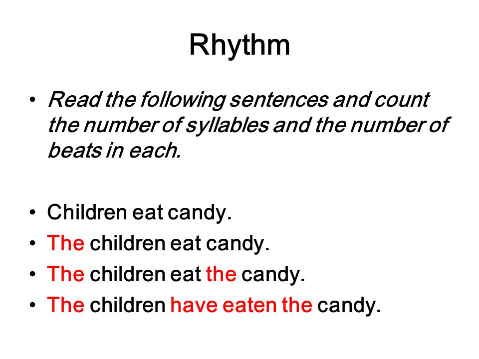 Rhythm Read the following sentences and count the number of syllables and the number of beats in each. Children eat candy. The children eat candy. The