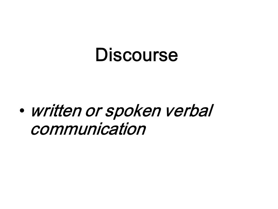 Discourse written or spoken verbal communication