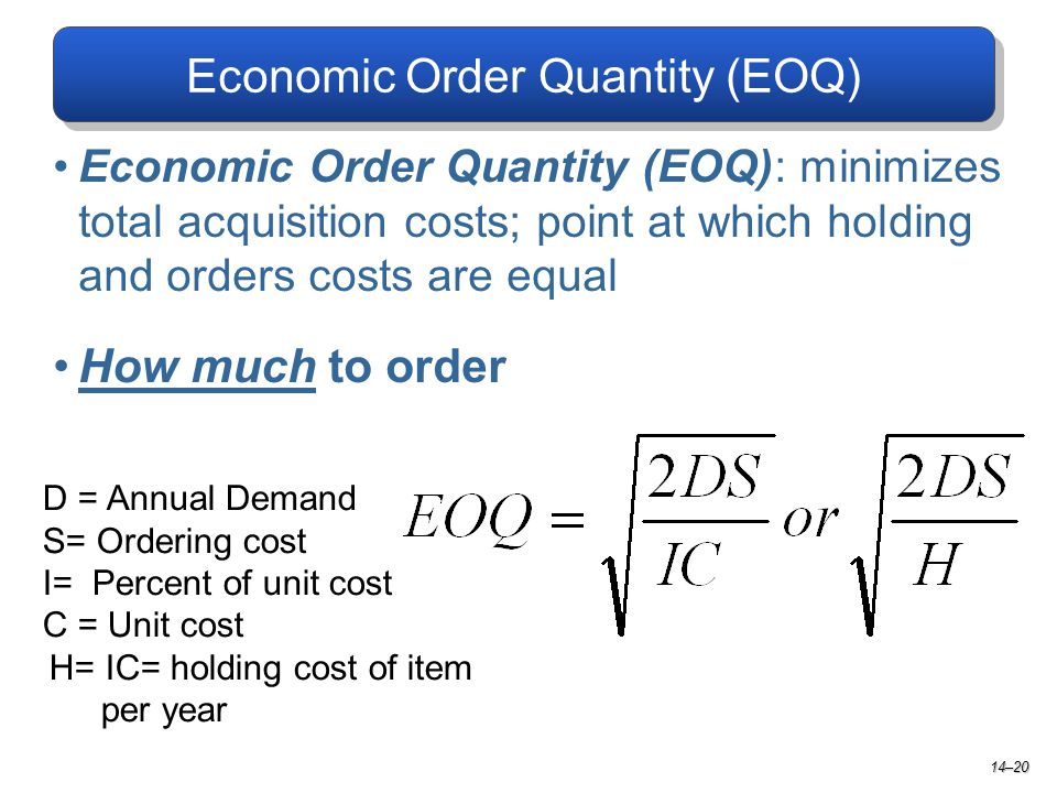 Economic Order Quantity (EOQ) Economic Order Quantity (EOQ): minimizes total acquisition costs; point at which holding and orders costs are equal How