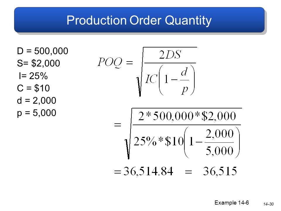 Production Order Quantity D = 500,000 S= $2,000 I= 25% C = $10 d = 2,000 p = 5,000 Example 14-6 14–30