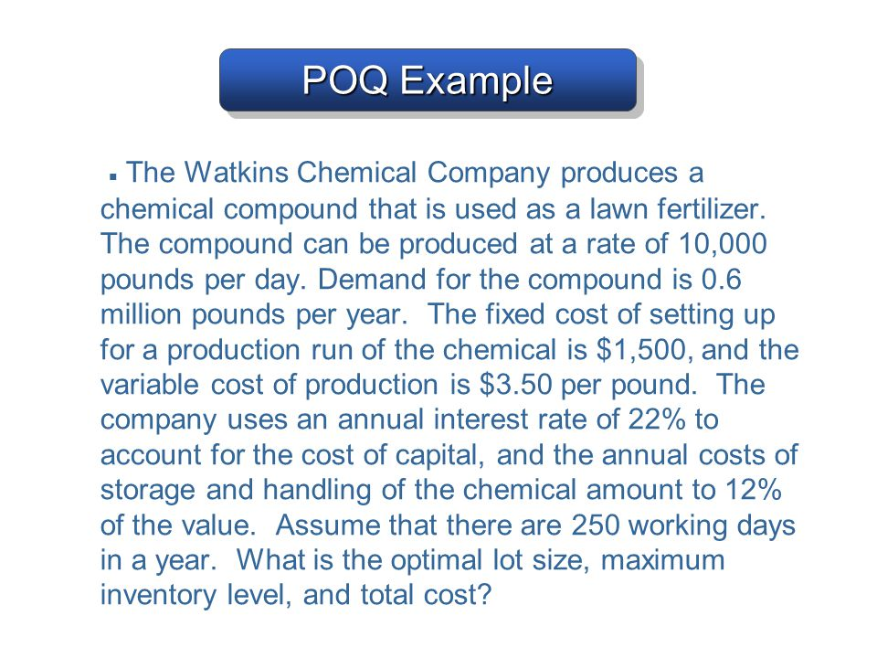 ■ The Watkins Chemical Company produces a chemical compound that is used as a lawn fertilizer. The compound can be produced at a rate of 10,000 pounds