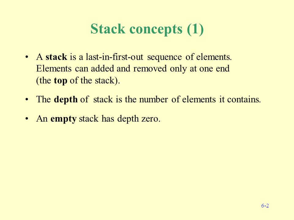6-2 Stack concepts (1) A stack is a last-in-first-out sequence of elements.