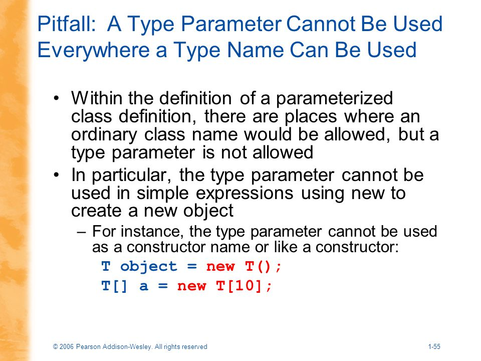 © 2006 Pearson Addison-Wesley. All rights reserved1-55 Pitfall: A Type Parameter Cannot Be Used Everywhere a Type Name Can Be Used Within the definiti