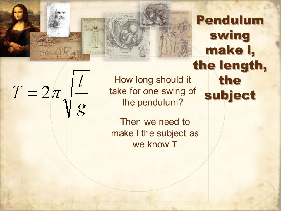 Pendulum swing make l, the length, the subject How long should it take for one swing of the pendulum.