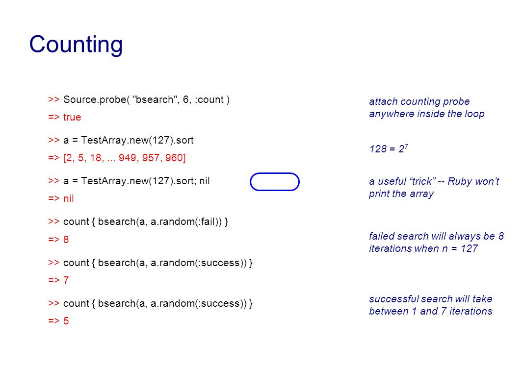 Counting >> Source.probe( bsearch , 6, :count ) => true >> a = TestArray.new(127).sort => [2, 5, 18,...