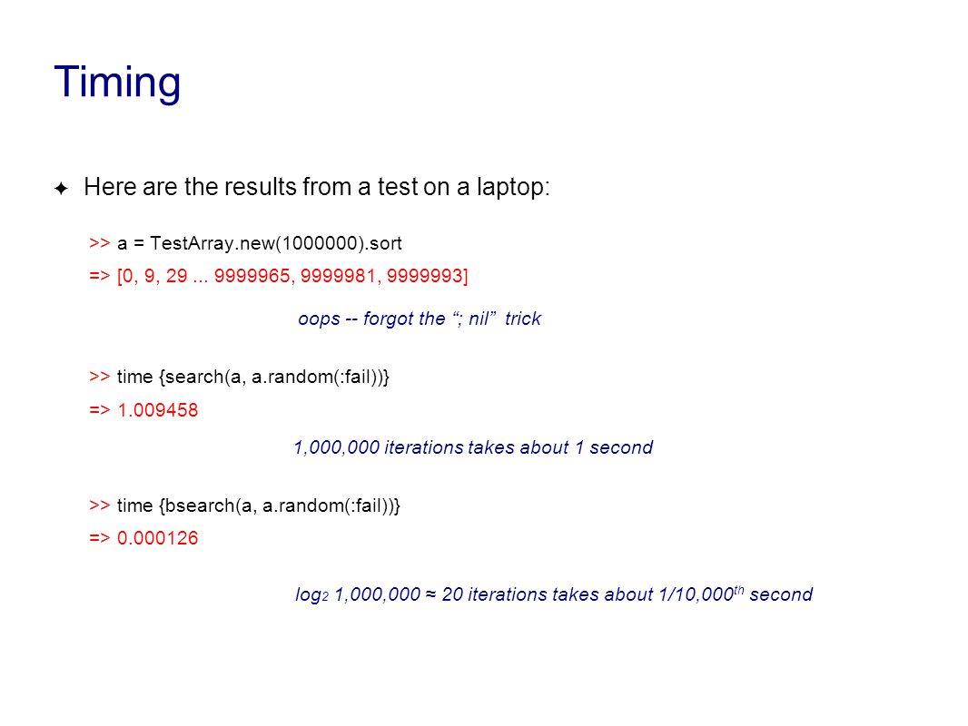 Timing ✦ Here are the results from a test on a laptop: >> a = TestArray.new(1000000).sort => [0, 9, 29...