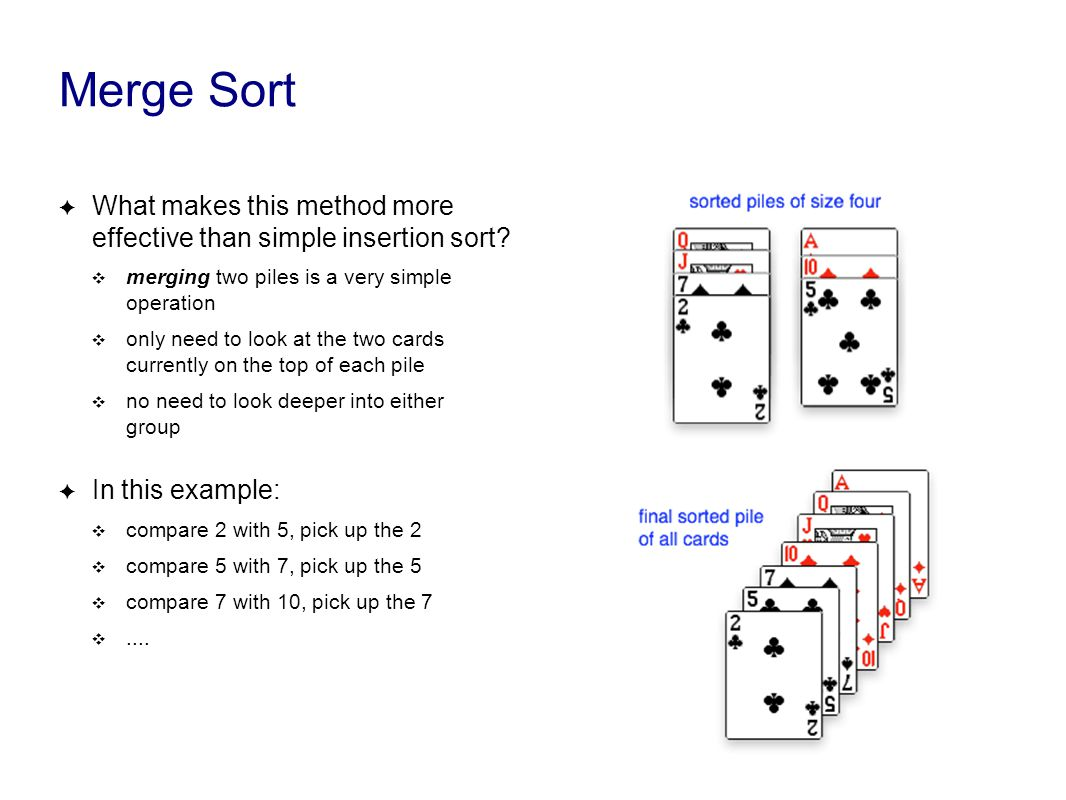 Merge Sort ✦ What makes this method more effective than simple insertion sort.