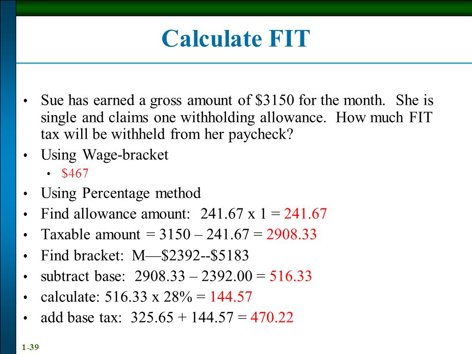 1-38 Calculate FIT Brent has earned a gross wage of $1350.00 for the week. He is married and claims two withholding allowances. How much FIT tax will