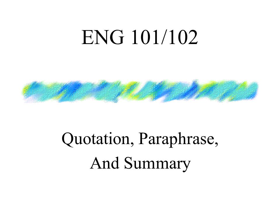 ENG 101/102 Quotation, Paraphrase, And Summary