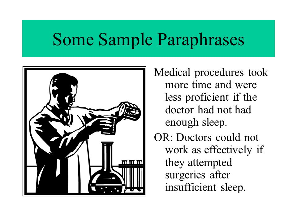 Some Sample Paraphrases Medical procedures took more time and were less proficient if the doctor had not had enough sleep.