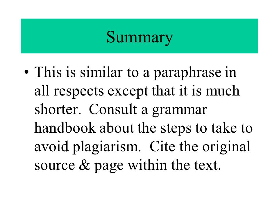 Using a Summary As with the paraphrase, the first step is to write an acceptable summary.