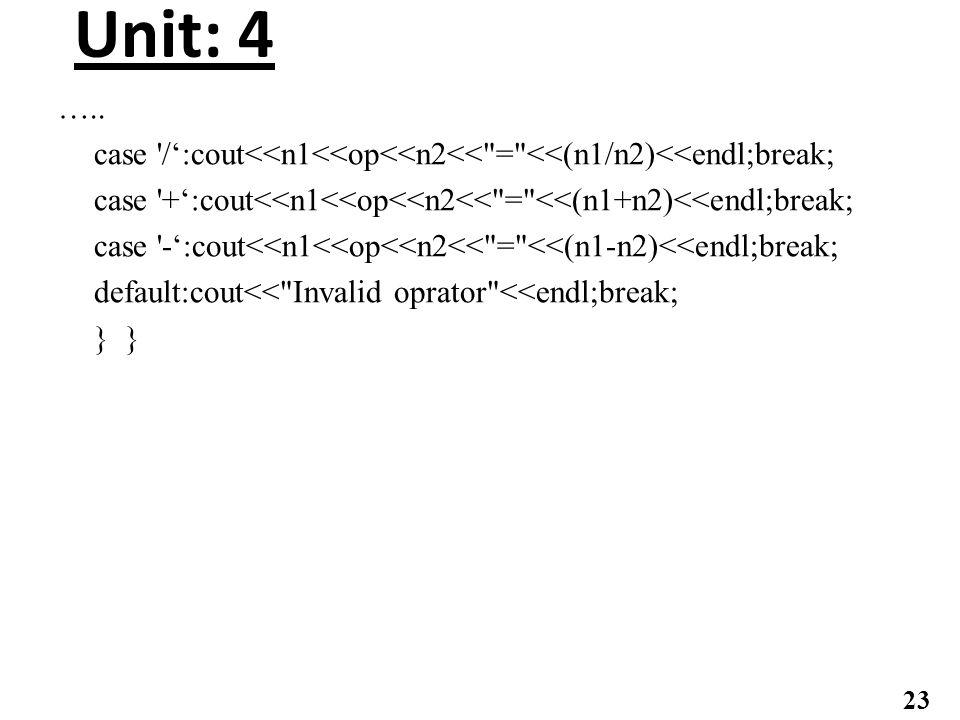 Unit: 4 ….. case '/':cout<<n1<<op<<n2<<