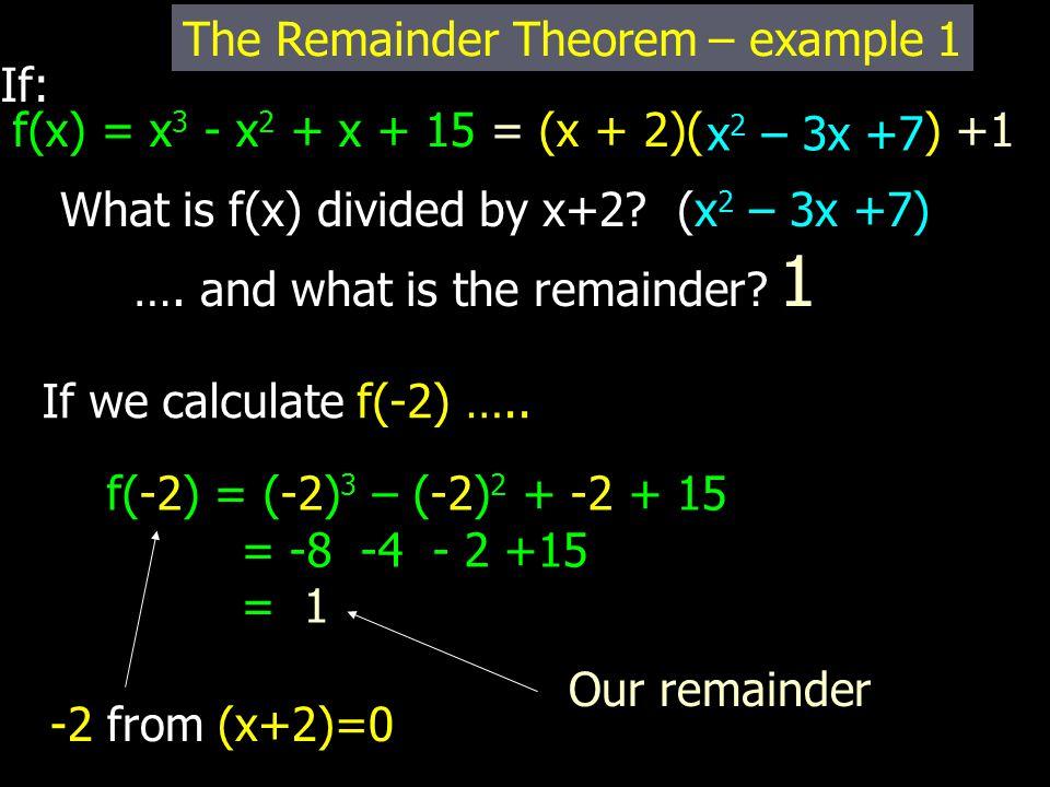 If: f(x) = x 3 - x 2 + x + 15 = (x + 2)( ) +1 What is f(x) divided by x+2.