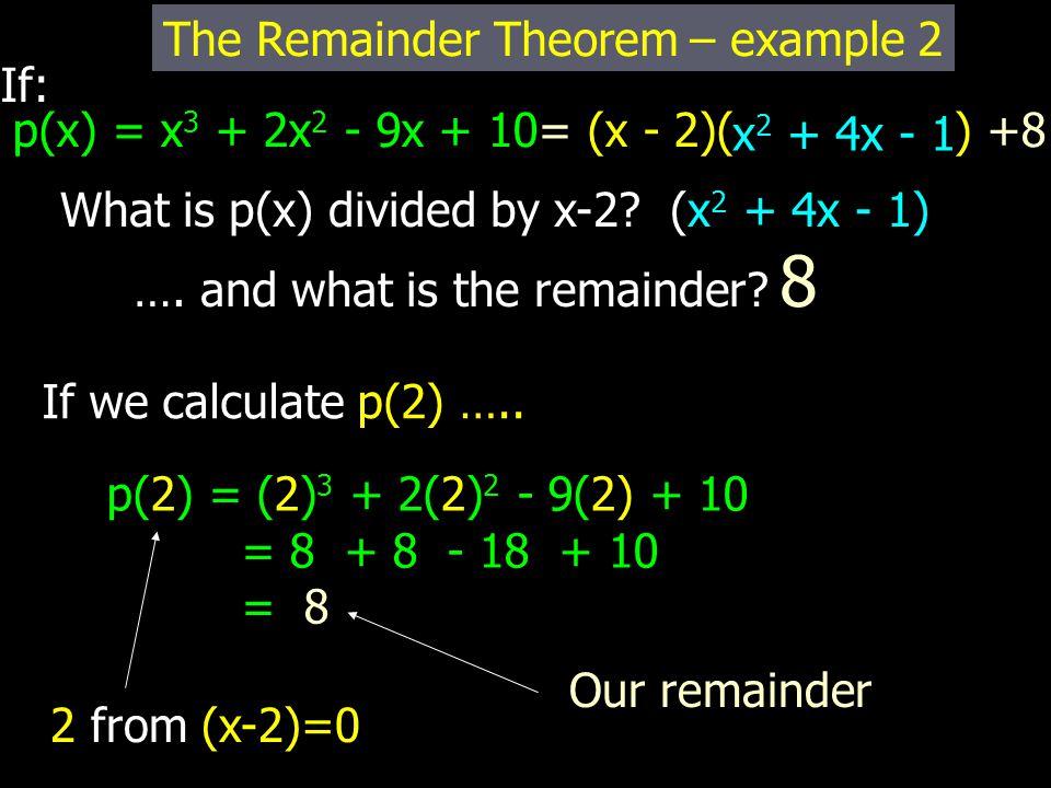 If: p(x) = x 3 + 2x 2 - 9x + 10= (x - 2)( ) +8 What is p(x) divided by x-2.